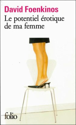 Le potentiel érotique de ma femme - David Foenkinos