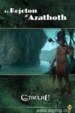 Le Rejeton d'Azathoth - L'Appel de Cthulhu
