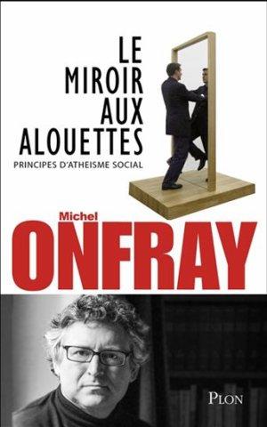 Le miroir aux alouettes - Michel Onfray