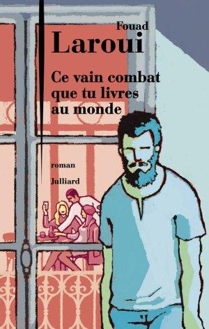 Ce vain combat que tu livres au monde - Fouad Laroui