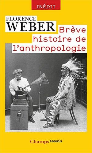 Brève histoire de l'anthropologie - Florence Weber