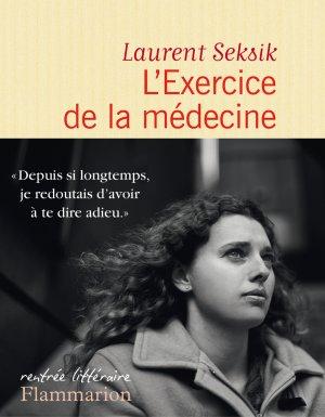 L'Exercice de la médecine - Laurent Seksik
