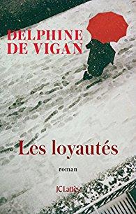Les loyautés - Delphine de Vigan