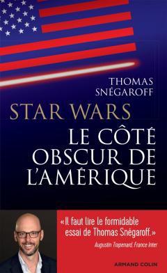 Star Wars : Le côté obscur de l'Amérique - Thomas Snégaroff