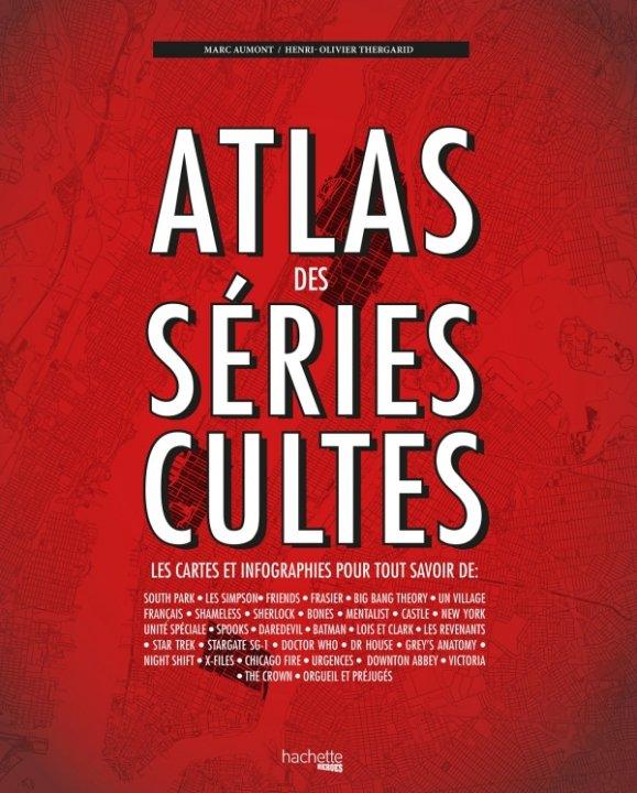 Atlas des Séries Cultes - Marc Aumont & Henri-Olivier