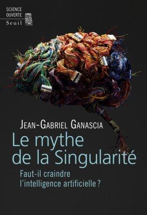 Le mythe de la Singularité - Jean-Gabriel Ganascia