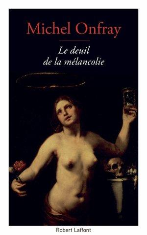 Le deuil de la mélancolie - Michel Onfray