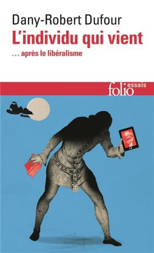 L'individu qui vient... après le libéralisme - Dany-Robert Dufour