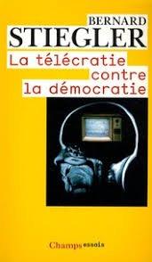 La télécratie contre la démocratie - Bernard Stiegler