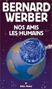 Nos amis les humains / Nos amis les Terriens - Bernard Werber