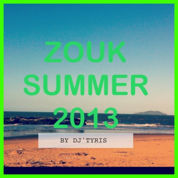 ZOUK SUMMER 2013. BY DJ'TYRIS