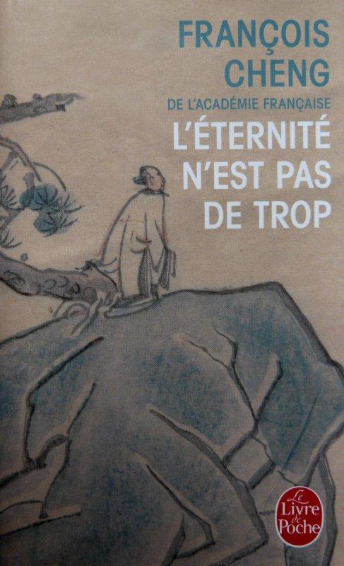 L'ETERNITE N'EST PAS DE TROP. François Cheng. Groupement de textes.