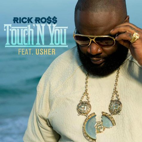Rick Ross  feat. Usher - Touch'N You