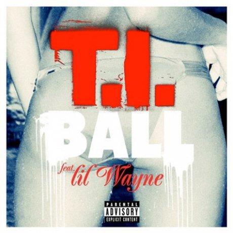 T.I.  ft. Lil Wayne - Ball (Prod. by Rico Love et Earl & E)