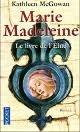 MARIE MADELEINE Le livre de l'Elue KATLEEN MCGOWAN