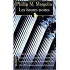 LES HEURES NOIRES PHILLIIP M. MARGOLIN
