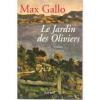 LE JARDIN DES OLIVIERS MAX GALLO