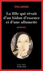LA FILLE QUI REVAIT D'UN  BIDON D'ESSENCE ET D'UNE ALLUMETTE (millenium 2) STIEG LARSSON