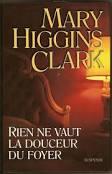 RIEN NE VAUT LA DOUCEUR DU FOYER MARY HIGGINS CLARK