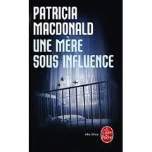 UNE MERE SOUS INFLUENCE PATRICIA MACDONALD