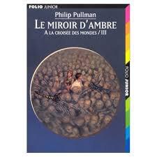 LE MIROIR D'AMBRE (A la croisée des monde tome 3) PHILIP PULLMAN