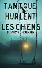 TANT QUE HURLENT LES CHIENS ELISABETH HERRMANN