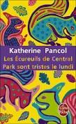LES ECUREUILS DE CENTRAL PARK SONT TRISTES LE LUNDI KATHERINE PANCOL