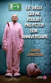 LE VIEUX QUI NE VOULAIT PAS FETER SON ANNIVERSAIRE JONAS JONASSON