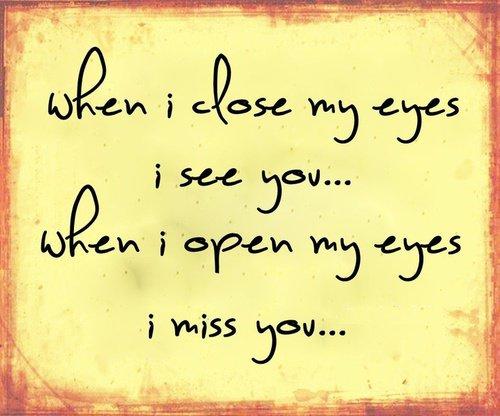 Quand je ferme les yeux, je te vois..Quand je les ouvre, tu me manques..