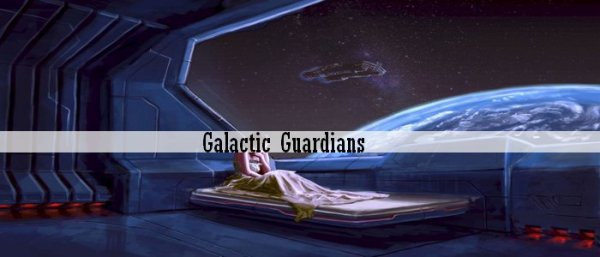 -Galactic Guardians- Prologue