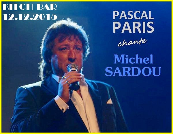 Grand concert de PASCAL PARIS au KITCH - 12.12.2015 - M.SARDOU à l'honneur !!!