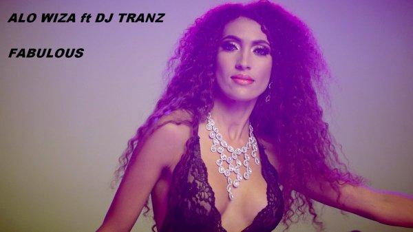 Découvrez le nouveau titre d'ALO WIZA : FABULOUS feat DJ TRANZ