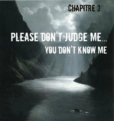 Saison 1 - Chapitre 3: Please don't judge me... you don't know me