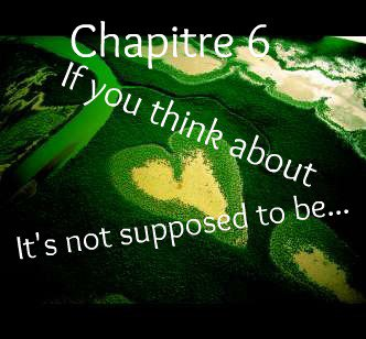 Saison 1 - Chapitre 6: If you think about, it's not supposed to be...