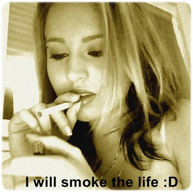 I will smoke the life :D