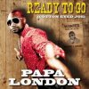 Papa London - Ready To Go (2011)