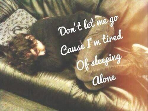 Don't let me go...
