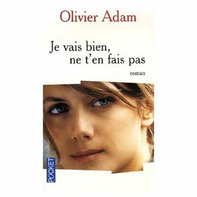 Je vais bien ne t'en fais pas d'Olivier Adam