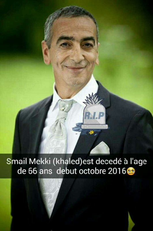 Smail Mekki (Khaled dans Famille d'accueil est decedé à 66ans...