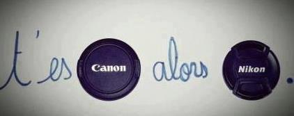 T'es CANON alors NIKON ♥