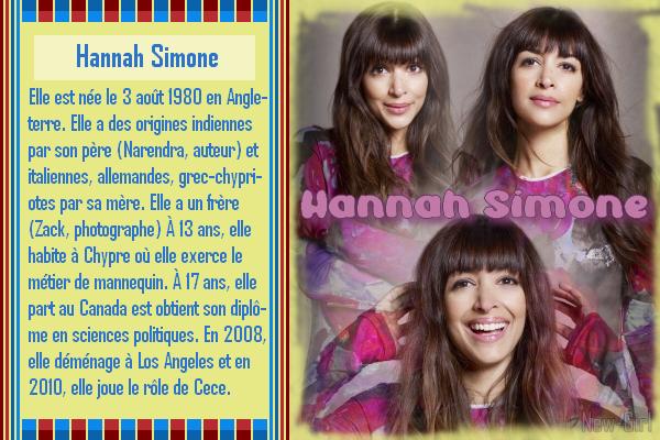 Hannah Simone : Cece *Biographie 1 & 2* *** Filmographie 1 & 2 *** *Récompenses 1 & 2* *** *les 2 Créa* *** *les déco* *** *5 Avatard Gif*
