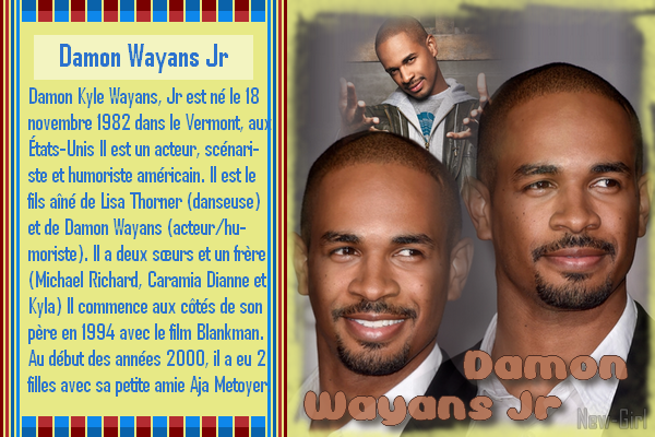 Damon Wayans Jr. : Coach *Biographie 1 & 2* *** Filmographie 1 & 2 *** *Récompenses 1 & 2* *** *les 2 Créa* *** *les déco* *** *5 Avatard Gif*