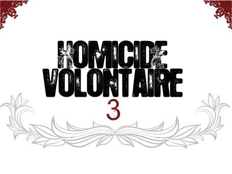 Homicide Volontaire 3 en cours !!!!!!