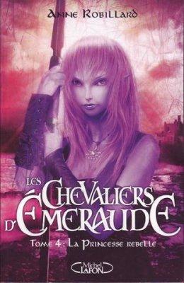 Les Chevaliers d'Emeraude Tome 4 d'Anne Robillard