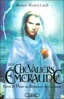Les Chevaliers d'Emeraude Tome 3 d'Anne Robillard