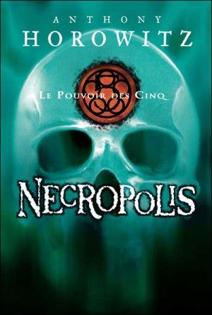 Le Pouvoir des Cinq : Necropolis d'Anthony Horowitz
