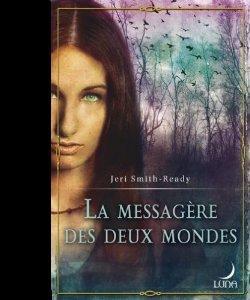 ♥ La messagère des deux mondes ♥ de Jeri Smith-Ready