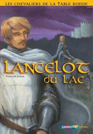 Les Chevaliers de la Table Ronde : Lancelot du Lac de François Johan