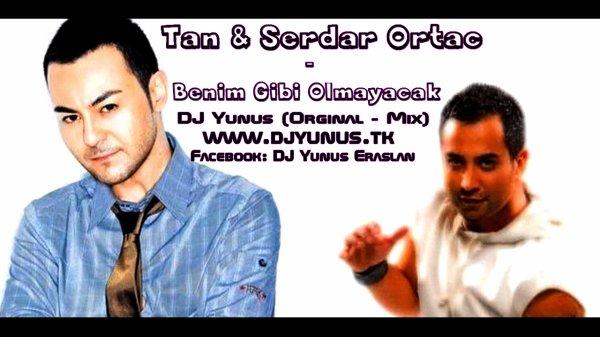 DJYunus & Tan & Serdar Ortac - Benim Gibi Olmayacak  / DJYunus & Tan & Serdar Ortac - Benim Gibi Olmayacak ( Official REMiX) 2012 (2011)