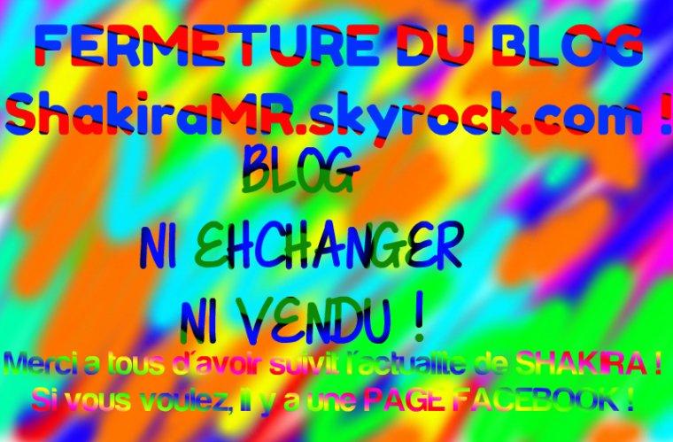 LE BLOG ShakiraMR.skyrock.com FERME SES PORTES !